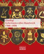 Zünftig! Geheimnisvolles Handwerk 1500-1800